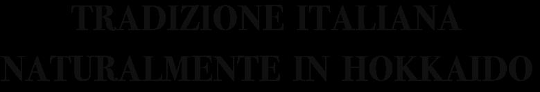 TRADIZIONE ITALIANA NATURALMENTE IN HOKKAIDO
